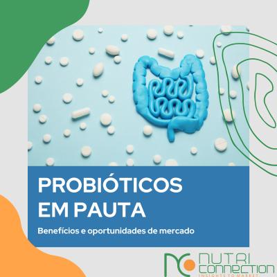 Probióticos em pauta: benefícios e oportunidades de mercado