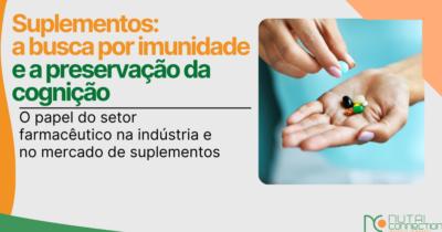 Suplementos: a busca por imunidade, a preservação da cognição e o papel do setor farmacêutico na indústria e no mercado de suplementos